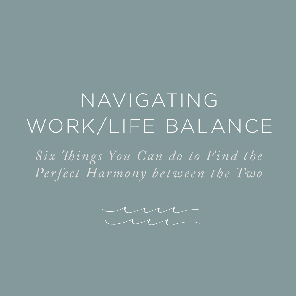 Six Things to do When Seeking to Find Balance and the Perfect Harmony to Work and Life