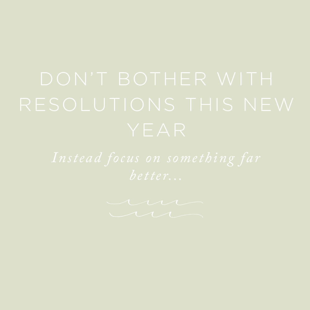 Don't Bother with Resolutions This New Year | via the Rising Tide Society