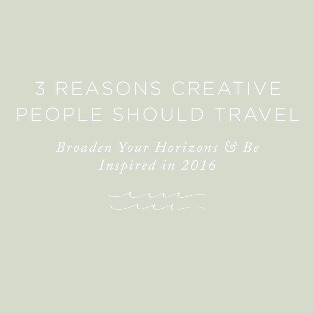 3 Reasons Every Creative Person Should Travel | via the Rising Tide Society