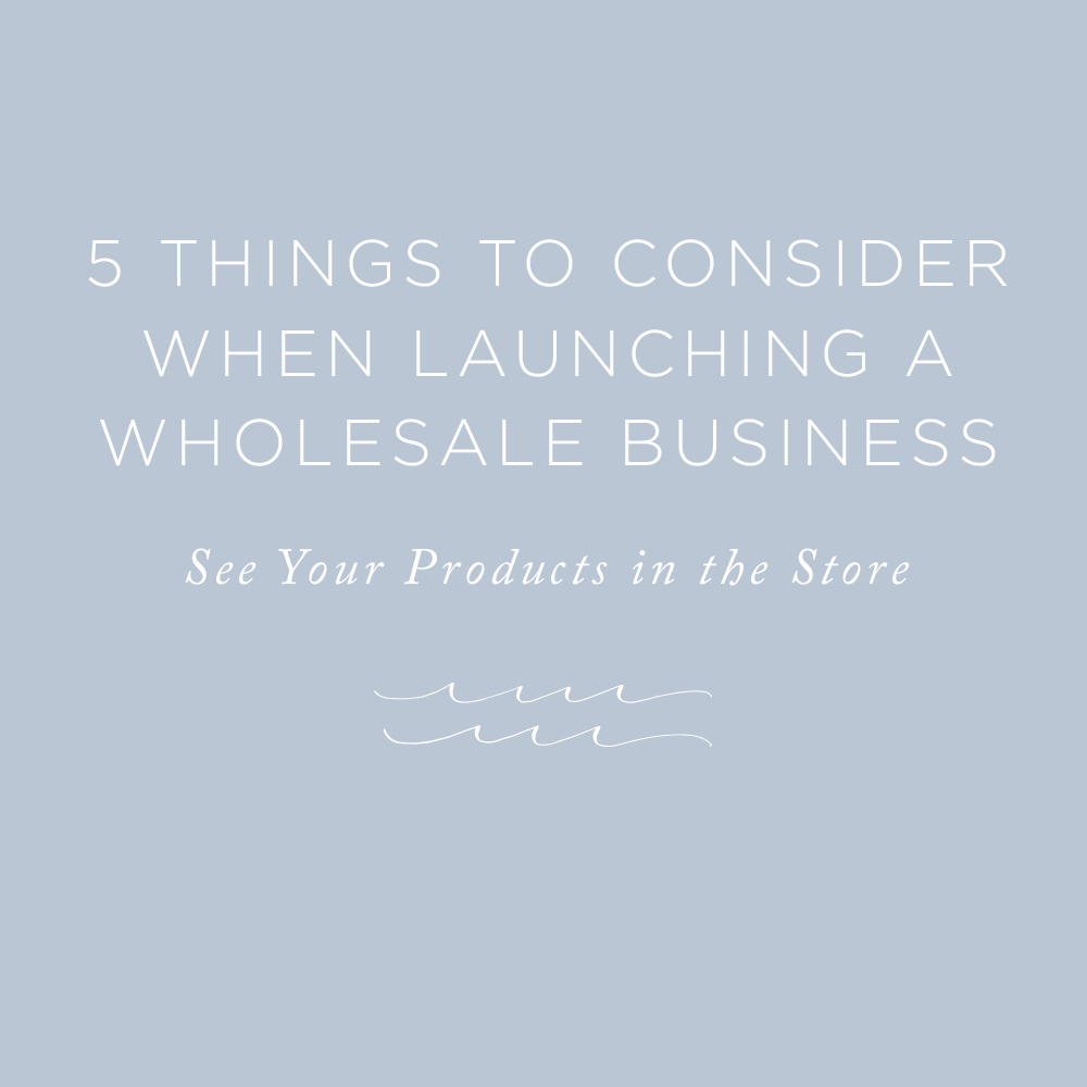 5 Things to Consider When Launching a Wholesale Business | via the Rising Tide Society