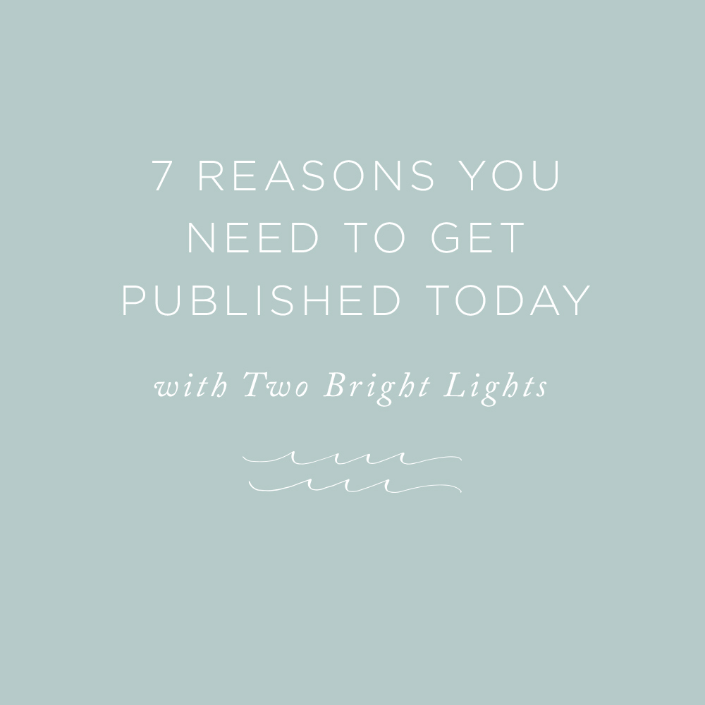 7 Reasons You Need to Get Published Today | via the Rising Tide Society